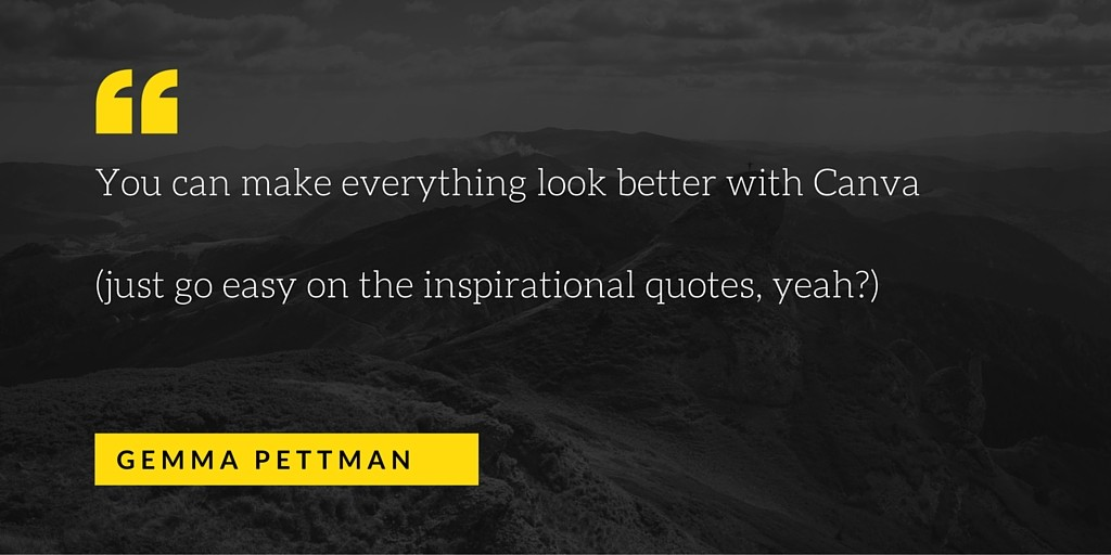 You can make everything look better with Canva (just go easy on the inspirational quotes, yeah-)