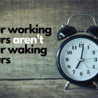 your working hours aren't your waking hours